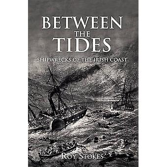 Between the Tides - Shipwrecks of the Irish Coast by Roy Stokes - 9781