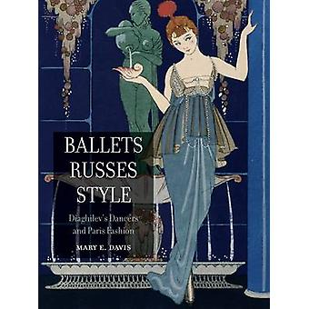 Ballets Russes Style - Diaghilev's Dancers and Paris Fashion by Mary E