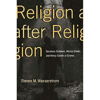 Religion après Religion: Gershom Scholem, Mircea Eliade et Henry Corbin à Eranos