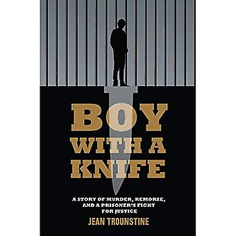 Boy With a Knife : A Story of Murder, Remorse, and a Prisoner's Fight for Justice