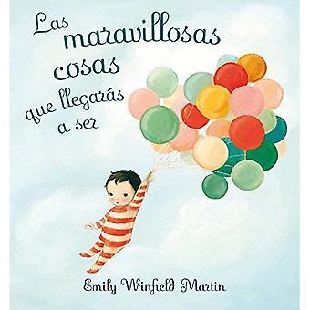 Las Maravillosas Cosas Que Llegaras A Ser = The Wonderful Things You Will Be [Spanish]