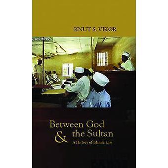 Zwischen Gott und der Sultan - eine Geschichte des islamischen Rechts durch Knut S. Vikor