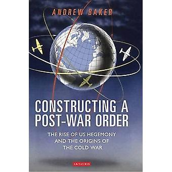 Constructing a PostWar Order by Andrew Baker