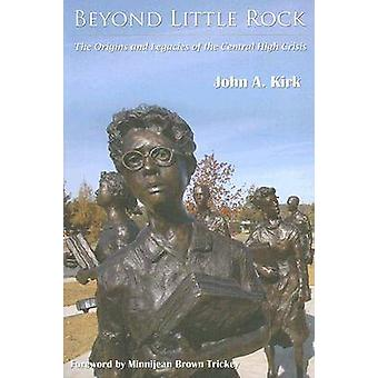Beyond Little Rock - The Origins and Legacies of the Central High Cris
