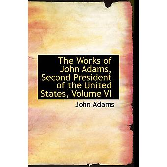 The Works of John Adams Second President of the United States Volume VI by Adams & John
