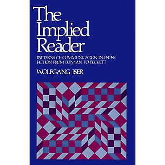 The Implied Reader Patterns of Communication in Prose Fiction from Bunyan to Beckett by Iser & Wolfgang