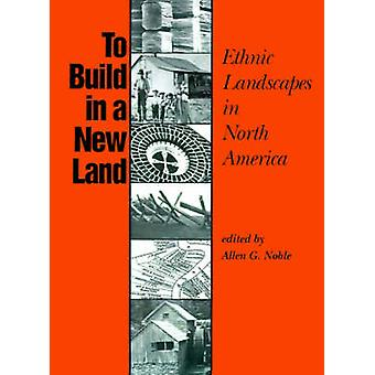 Construir em uma nova terra paisagens étnicas na América do Norte por Noble & G. Allen