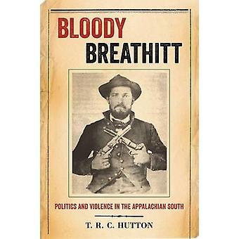Sanguinosa Breathitt politica e violenza nel sud Appalachian di Hutton & T. R. C.