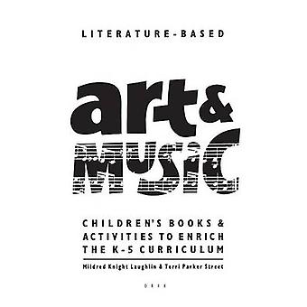 LiteratureBased Art  Music Childrens Books  Activities to Enrich the K5 Curriculum by Laughlin & Mildred