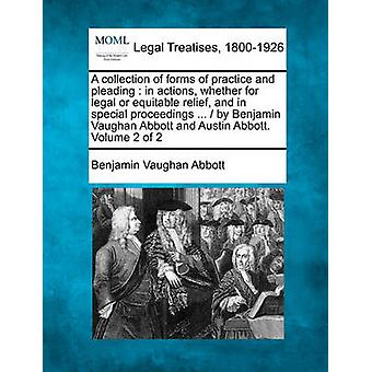 A collection of forms of practice and pleading  in actions whether for legal or equitable relief and in special proceedings ...   by Benjamin Vaughan Abbott and Austin Abbott. Volume 2 of 2 by Abbott & Benjamin Vaughan