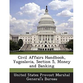 Civil Affairs Handbook Yugoslavia Section 5 Money and Banking by United States Provost Marshal Generals