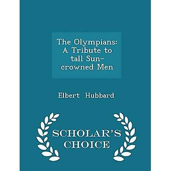 The Olympians A Tribute to tall Suncrowned Men  Scholars Choice Edition by Hubbard & Elbert