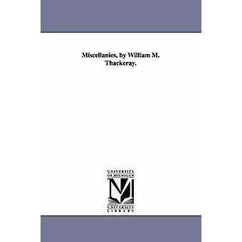 Miscellanies by William M. Thackeray. by Thackeray & William Makepeace