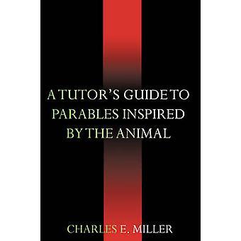Ein Tutoren-Leitfaden für Gleichnisse inspiriert durch das Tierreich von Miller & Charles E. & IV