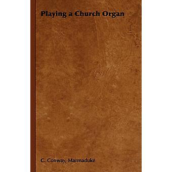 Playing a Church Organ by Conway & Marmaduke C.