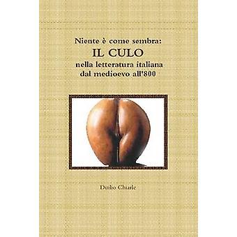 Niente kommer Cembra IL CULO nella letteratura italiana dal medioevo all800 af Chiarle & Duilio