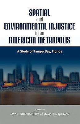 Spatial and EnvironHommestal Injustice in an American Metropolis A Study of Tampa Bay Florida by Boshomme & M. Martin