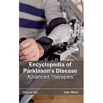 Encyclopedia of Parkinsons Disease Volume VIII Advanced Therapies by White & Kate