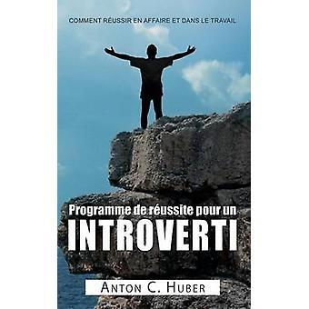 Programma de russite pour un introverti di Huber & Anton C.