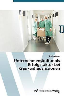 Unternehmenskultur ALS Erfolgsfaktor Bei Krankenhausfusionen by Albeser Sybille