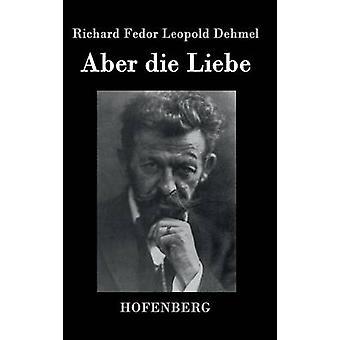 Die aber Liebe de Richard Dehmel de Fedor Leopold