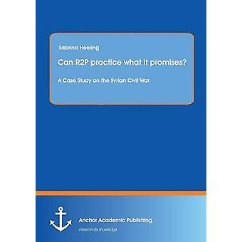 Can R2P practice what it promises A Case Study on the Syrian Civil War by Hoeling & Sabrina