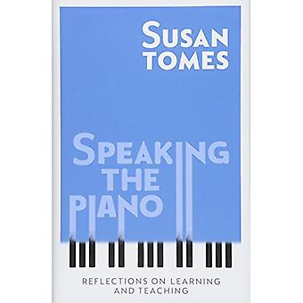 Speaking the Piano - Reflections on Learning and Teaching by Speaking