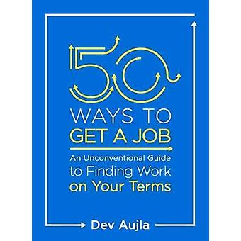 50 Ways to Get a Job - Customize Your Quest to Find Work You Love by D