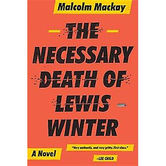 The Necessary Death of Lewis Winter by Malcolm MacKay - 9780316337304