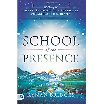 School of the Presence - Walking in Power - Intimacy - and Authority o