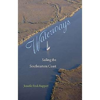 Waterways - Sailing the Southeastern Coast by Jennifer Frick-Ruppert -