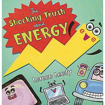 The Shocking Truth about Energy by Loreen Leedy - 9780823423880 Book