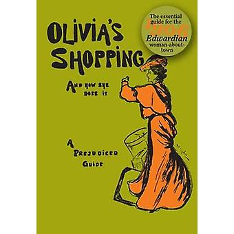 Olivia's Shopping and How She Does it - A Prejudiced Guide to the Lond