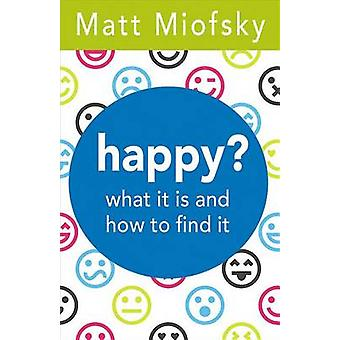 Happy? - What It Is and How to Find It by Matt Miofsky - 9781501831102