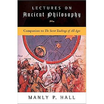 Lectures on Ancient Philosophy - Companion to The Secret Teachings of