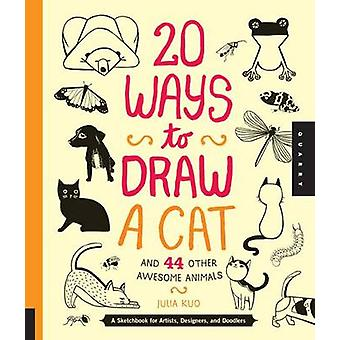 20 Ways to Draw a Cat and 44 Other Awesome Animals - A Sketchbook for