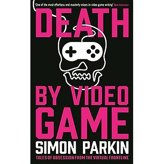 Death by Video Game - Tales of Obsession from the Virtual Frontline (M