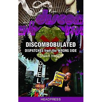 Discombobulated - Dispatches from the Wrong Side by Simon Morrison - 9