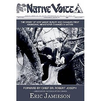 The Native Voice - The Story of How Maisie Hurley and Canada's First A