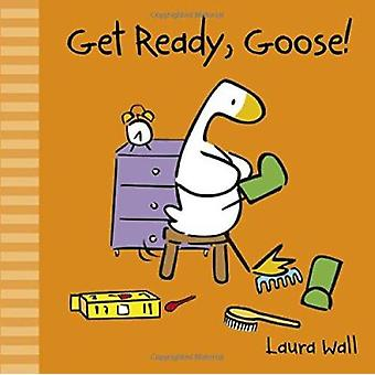 Get Ready - Goose by Laura Wall - Laura Wall - 9781782700760 Book