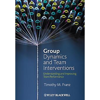 Group Dynamics and Team Interventions: Understanding and Improving Team Performance (Paperback) by Franz Timothy M.