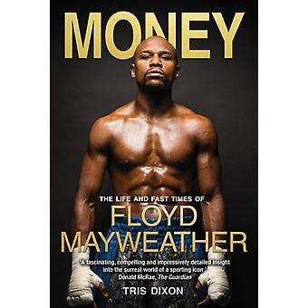 Money: The Life and Fast Times of Floyd Mayweather Jr (Hardcover) by Dixon Tris
