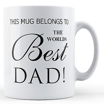 This Mug Belongs To The Worlds Best Dad Printed Mug