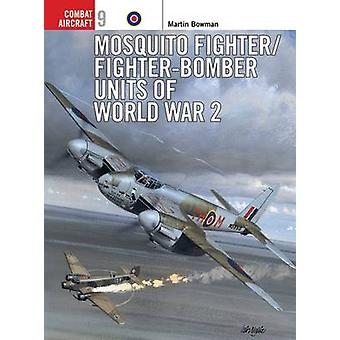 Mosquito Fighter Units of World War 2 by Martin Bowman