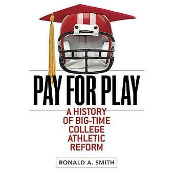 Zahlen Sie für das Spiel - eine Geschichte der Big-Time College Athletic Reform von Ronald