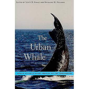 The Urban Whale - North Atlantic Right Whales at the Crossroads by Sco