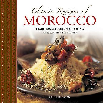 Classic Recipes of Morocco - Traditional Food and Cooking in 25 Authen