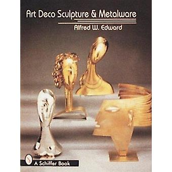 Art Deco Sculpture and Metalware by Alfred W. Edward - 9780887409943