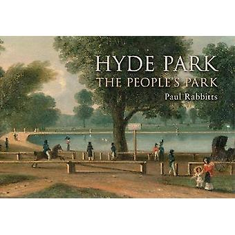 Hyde Park - The People's Park by Paul Rabbitts - 9781445642888 Book