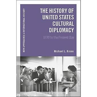 The History of United States Cultural Diplomacy - 1770 to the Present